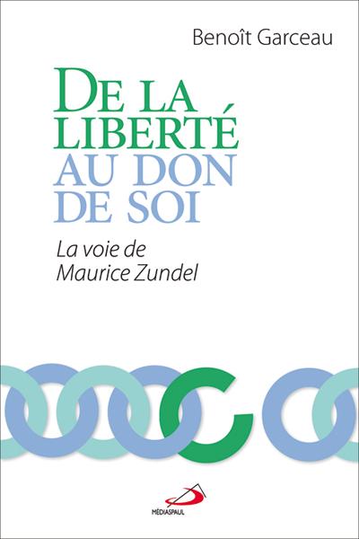 De la liberté au don de soi - La voie de Maurice Zundel