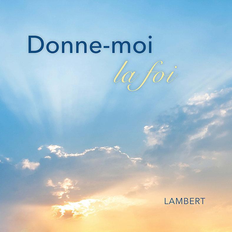 Donne-moi la foi - Album de Lambert